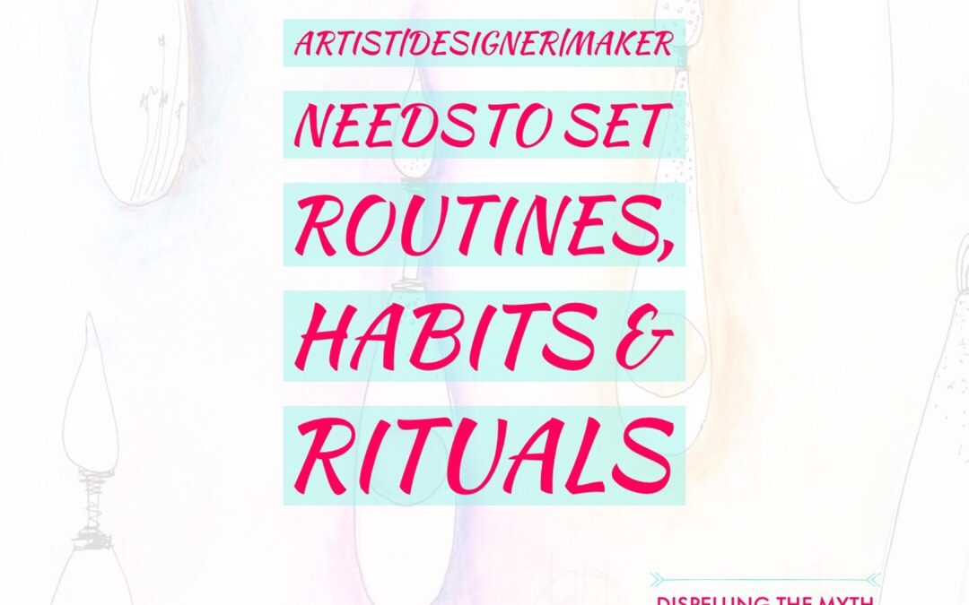 Why Every Artist/Designer/Maker Needs To Set Routines, Habits and Rituals