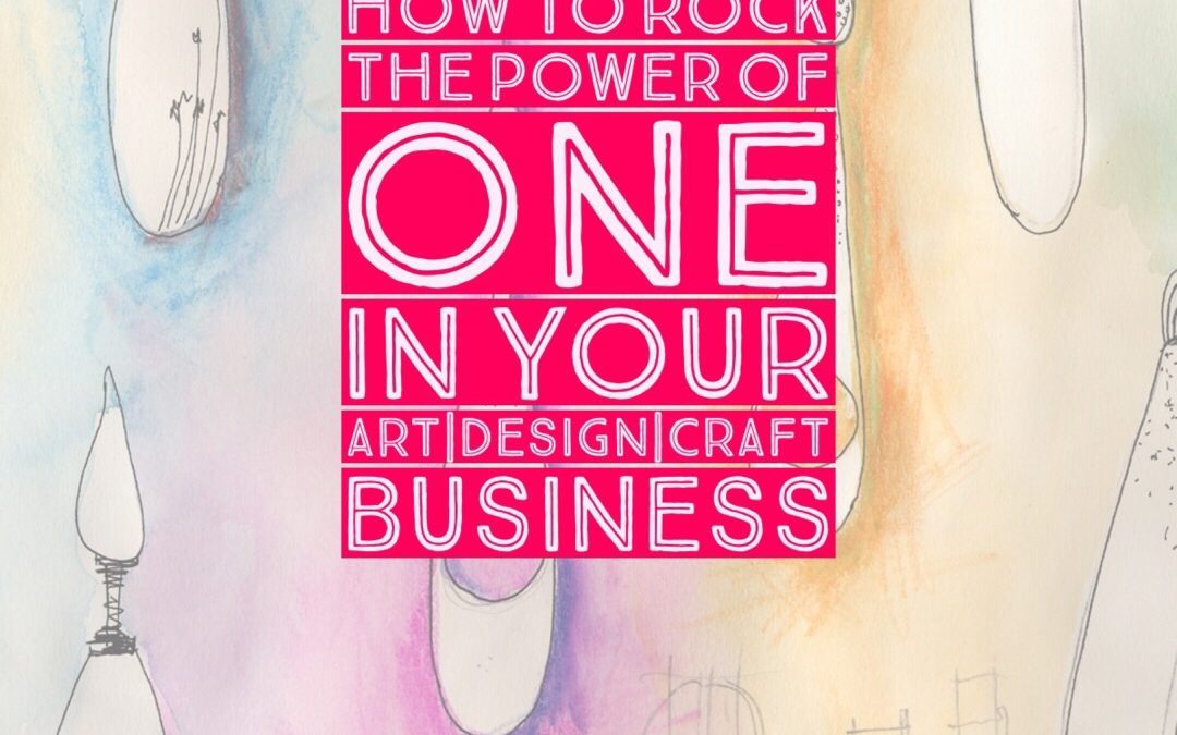 How To Rock The Power Of ONE In Your Art/Design/Craft Business