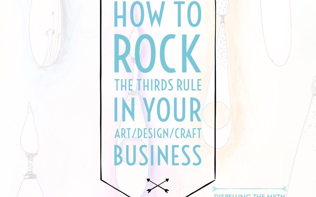 How To Rock The THIRDS RULE In Your Art/Design/Craft Business